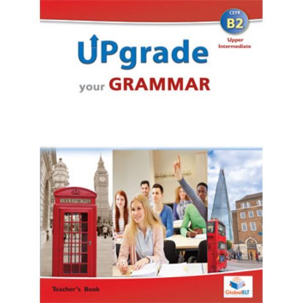 Upgrade your Grammar  Level CEFR B2 Teacher's Book
