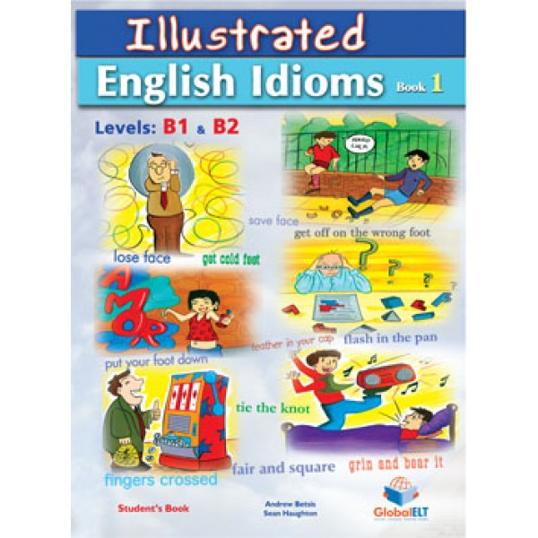 Illustrated Idioms - Levels: B1 & B2 - Book 1 - Self Study Edition