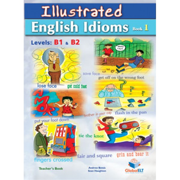 Illustrated Idioms - Levels: B1 & B2 - Book 1 - Teacher's Book